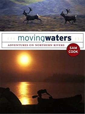 Moving Waters: Adventures on Northern Rivers 9780976031352