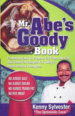 Mr. Abe's Goody Book: Featuring Easy to Prepare Fat Free, Low Fat, and Good Fat Recipes for Today's Heart Healthy Lifestyles 9780972619721