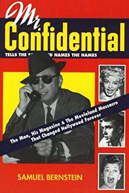 Mr. Confidential: The Man, His Magazine & the Movieland Massacre That Changed Hollywood Forever 9780978767129