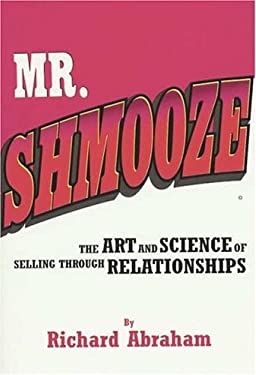 Mr. Shmooze: The Art and Science of Selling Through Relationships 9780974199603