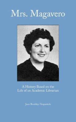 Mrs. Magavero: A History Based on the Life of an Academic Librarian 9780977861750