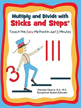 Multiply and Divide with Sticks and Steps: Teach This Easy Method in Just 5 Minutes 9780972690850