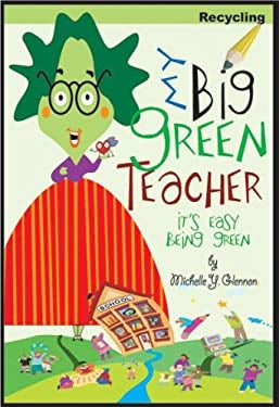 My Big Green Teacher: Recycling: It's Easy Being Green 9780979662560