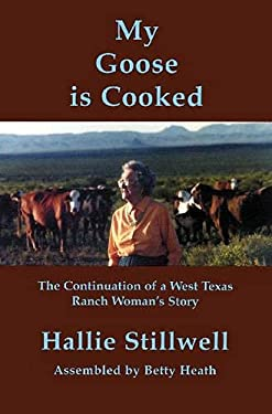 My Goose Is Cooked: Continuation of a West Texas Ranch Woman's Story 9780970770929