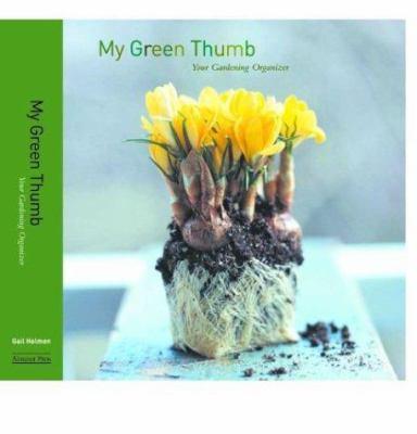My Green Thumb: Your Gardening Organizer 9780974124407