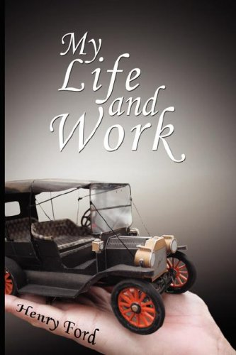 My Life and Work - An Autobiography of Henry Ford 9780979311987