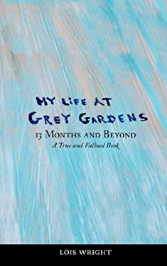 My Life at Grey Gardens: 13 Months and Beyond 9780977746217