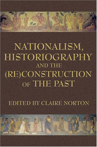 Nationalism, Historiography and the (Re)Construction of the Past 9780978771317