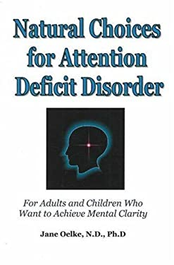 Natural Choices for Attention Deficit Disorder: For Adults and Children Who Want to Achieve Mental Clarity 9780971551213