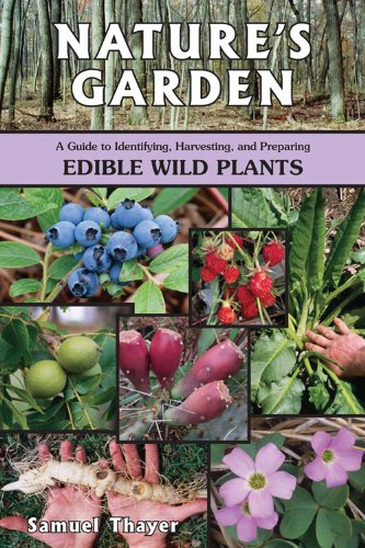 Nature's Garden: A Guide to Identifying, Harvesting, and Preparing Edible Wild Plants 9780976626619