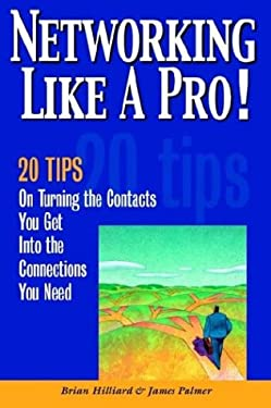 Networking Like a Pro!: 20 Tips on Turning the Contacts You Get Into the Connections You Want 9780974371108