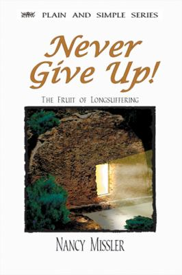Never Give Up!: The Fruit of Longsuffering 9780976099413