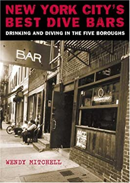 New York City's Best Dive Bars: Drinking and Diving in the Five Boroughs 9780970312532
