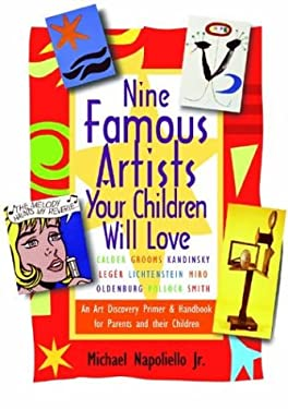 Nine Famous Artists Your Children Will Love: An Art Discovery Primer & Handbook for Parents and Their Children 9780971695849