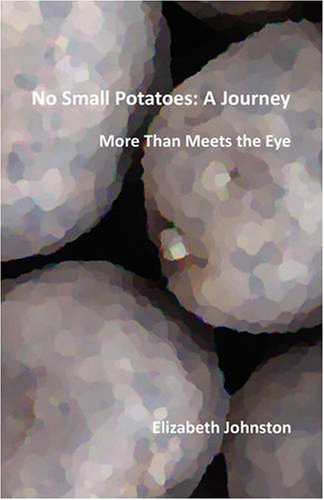 No Small Potatoes: A Journey 9780978074302