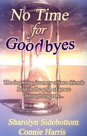 No Time for Goodbyes: The Inspiring Journey of Two Friends Held in the Grip of Grace Through Tragedy... 9780974093949