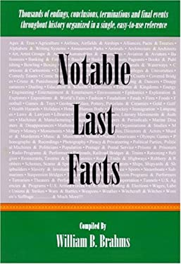 Notable Last Facts: A Compendium of Endings, Conclusions, Terminations and Final Events Throughout History 9780976532507