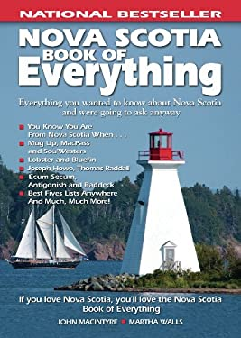 Nova Scotia Book of Everything: Everything You Wanted to Know about Nova Scotia and Were Going to Ask Anyway 9780978478438