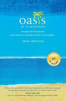 Oasis en la Adversidad: Estrategias de 60 Segundos Para Alcanzar el Equilibrio en un Mundo Agitado = Oasis in the Overwhelm 9780977841127