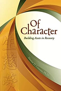 Of Character: Building Assets in Recovery 9780979986925