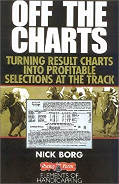 Off the Charts: Turning Result Charts Into Profitable Selections at the Track 9780970014757