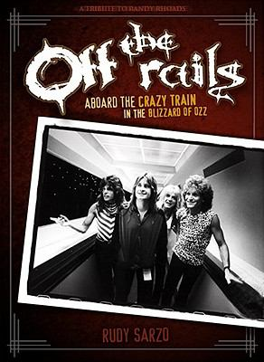 Off the Rails: Aboard the Crazy Train in the Blizzard of Ozz 9780979692895
