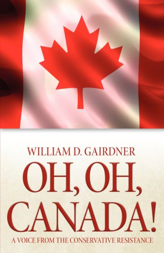 Oh, Oh, Canada! a Voice from the Conservative Resistance 9780978440299