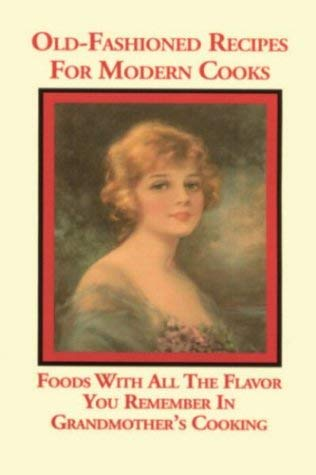 Old-Fashioned Recipes for Modern Cooks: Foods with All the Flavor You Remember in Grandmother's Cooking 9780970622402