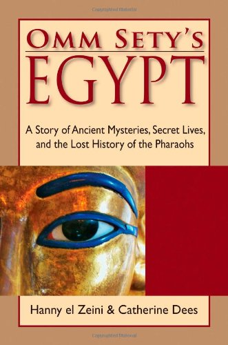 Omm Sety's Egypt: A Story of Ancient Mysteries, Secret Lives, and the Lost History of the Pharaohs 9780976763130