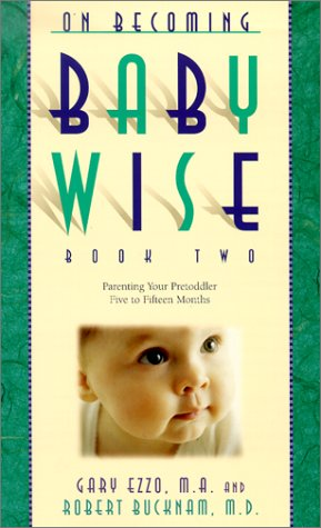 On Becoming Babywise: Parenting Your Pre-Toddler 5 to 12 Months