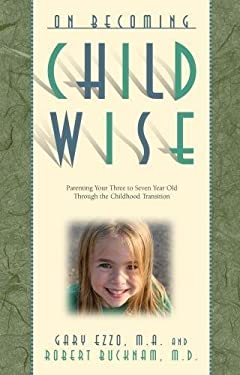On Becoming Childwise: Parenting Your Child from 3 to 7 Years 9780971453234