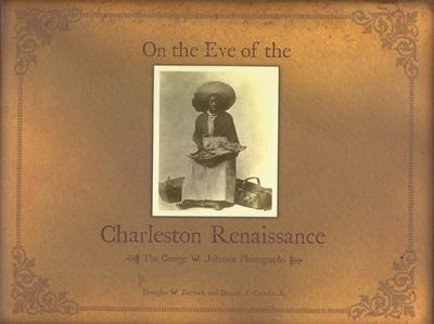 On the Eve of the Charleston Renaissance: The George W. Johnson Photographs 9780975349816