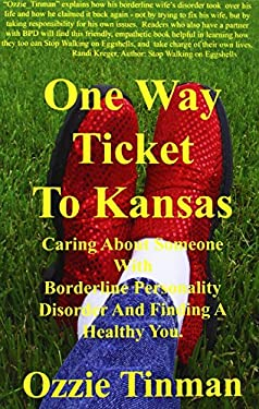 One Way Ticket to Kansas: Caring about Someone with Borderline Personality Disorder and Finding a Healthy You 9780976787303