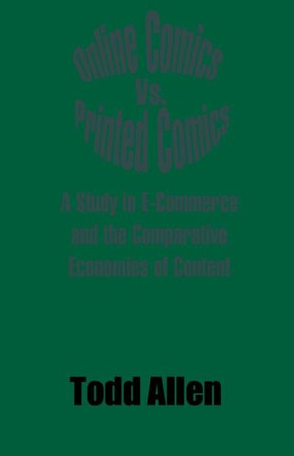 Online Comics Vs. Printed Comics: A Study in E-Commerce and the Comparative Economies of Content 9780974959818