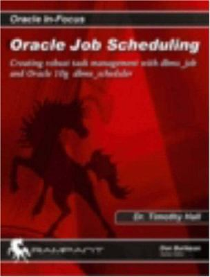 Oracle Job Scheduling: Creating Robust Task Management with DBMS_Job and Oracle 10g DBMS_Scheduler 9780974448664