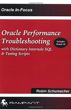 Oracle Performance Troubleshooting: With Dictionary Internals SQL & Tuning Scripts 9780972751346