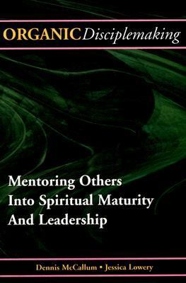 Organic Disciplemaking: Mentoring Others Into Spiritual Maturity and Leadership 9780975289693