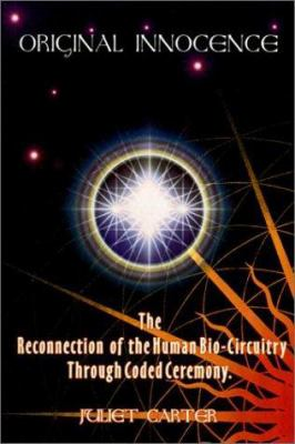 Original Innocence: The Reconnection of the Human Bio-Circuitry Through Coded Ceremony