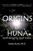 Origins of Huna: Secret Behind the Secret Science 9780971934009