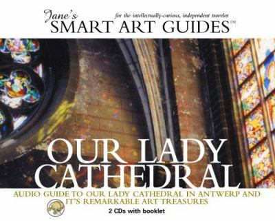 Our Lady Cathedral: Audio Guide to Our Lady Cathedral in Antwerp and Its Remarkable Art Treasures [With 6-Page Booklet W/Touring Tips, Track List, Etc 9780976905202