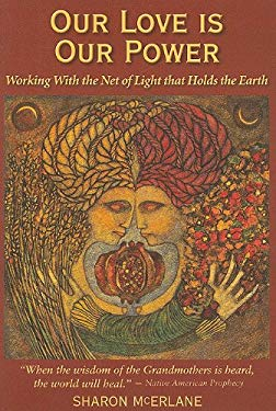 Our Love Is Our Power: Working with the Net of Light That Holds the Earth 9780978846817