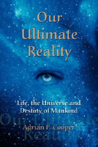 Our Ultimate Reality, Life, the Universe and Destiny of Mankind 9780979910609
