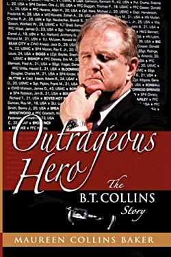 Outrageous Hero the B.T. Collins Story 9780979869747