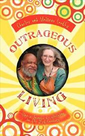 Outrageous Living: Tips & Secrets to Thriving in the 21st Century