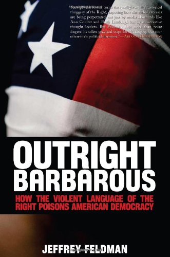 Outright Barbarous: How the Violent Language of the Right Poisons American Democracy 9780978843151