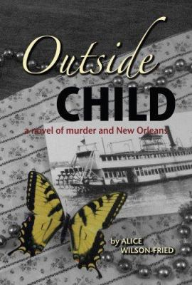 Outside Child: A Novel of Murder and New Orleans 9780977208128
