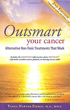 Outsmart Your Cancer: Alternative Non-Toxic Treatments That Work [With CD (Audio)] 9780972886789