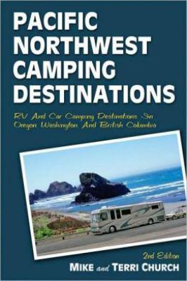 Pacific Northwest Camping Destinations: RV and Car Camping Destinations in Oregon, Washington, and British Columbia 9780974947174