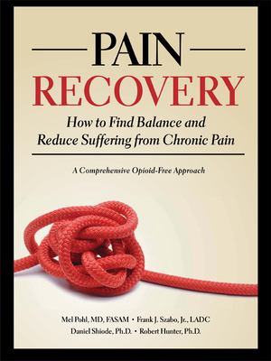 Pain Recovery: How to Find Balance and Reduce Suffering from Chronic Pain 9780979986994