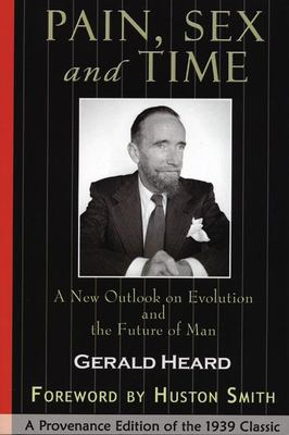Pain, Sex and Time: A New Outlook on Evolution and the Future of Man: A Provenance Edition of the 1939 Classic 9780974935911